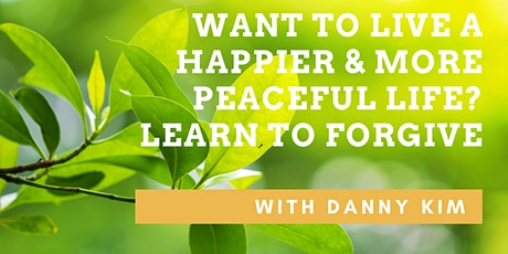 Want to Live a Happier Life? Learn to Forgive with Danny Kim tickets