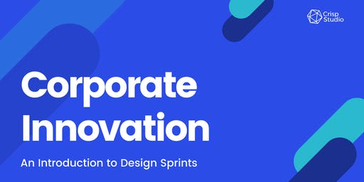 Corporate Innovation: An Introduction to Design Sprints