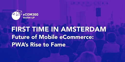 Future of Mobile eCommerce with PWA  | Amsterdam, eCOM360 warmup event