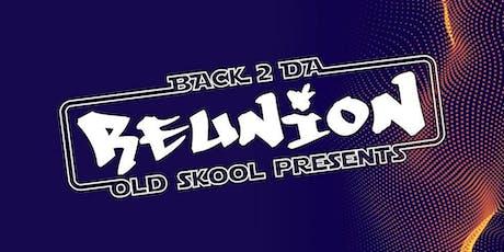 Back 2 da old skool presents... REUNION tickets