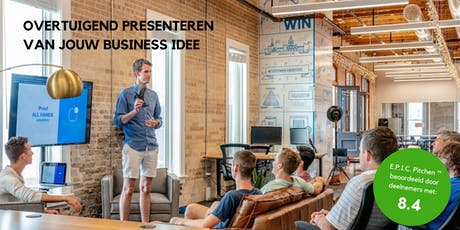 E.P.I.C. Pitchen™ - Training overtuigend presenteren van jouw business idee tickets