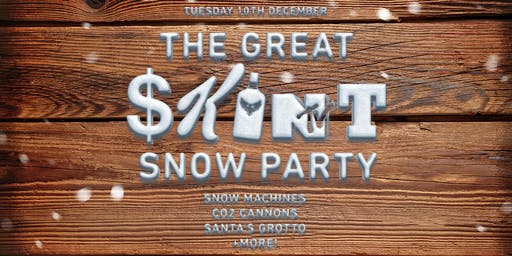 The GREAT SKINT Snow Party (Tuesday 10 December, 2019)