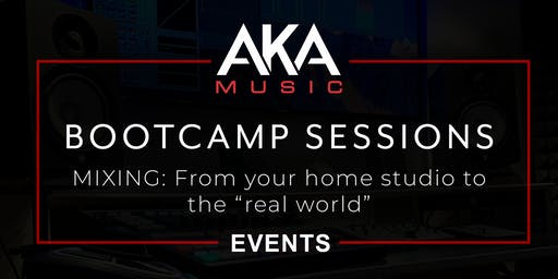AKA Music Bootcamp Session: From your HOME STUDIO to the REAL WORLD!