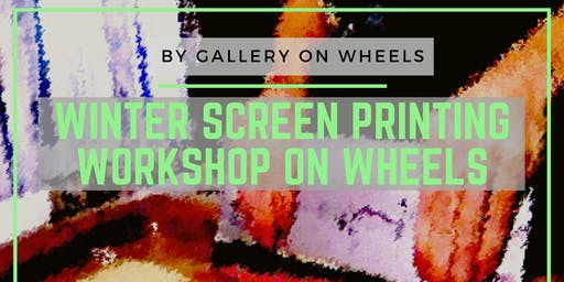 Winter Screen Printing Workshop on Wheels  in RDLAC