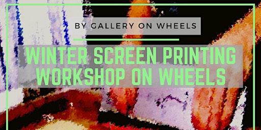 Winter Screen Printing Workshop on Wheels  in RDLAC