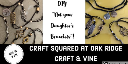 Not Your Daughter's Bracelets!