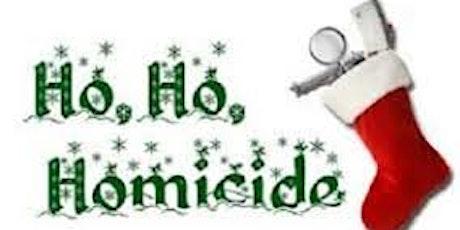 HO HO Homicide  Murder Mystery Dinner tickets