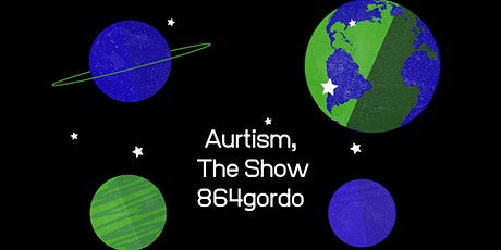 Aurtism, The Show by 864gordo tickets