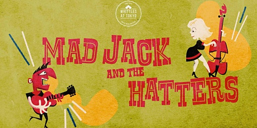 Mad Jack & The Hatters - Presented by Whittles at Tokyo Project
