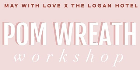 MAY WITH LOVE Pom Wreath Workshop! tickets