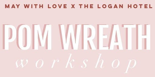 MAY WITH LOVE Pom Wreath Workshop!