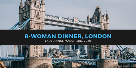 LADYDRINKS INTERNATIONAL WOMEN'S DAY 8-WOMAN DINNER, LONDON tickets