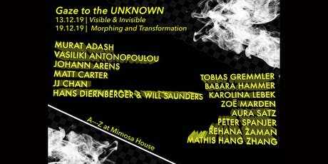 Gaze to the UNKNOWN   Part 2 Morphing and Transformation 19th Dec. 6.30-9pm tickets