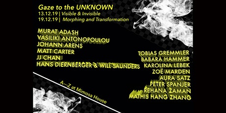 Gaze to the UNKNOWN | Part 2 Morphing and Transformation 19th Dec. 6.30-9pm tickets