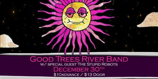 Good Trees River Band w/ The Stupid Robots