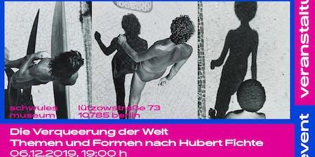 Die Verqueerung der Welt: Themen und Formen nach Hubert Fichte Tickets