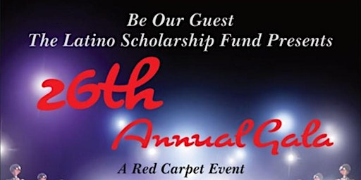 The Latino Scholarship Fund Inc Presents: 26th Annual Gala - A Red Carpet Event