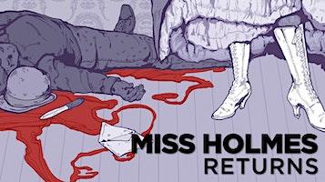 """Miss Holmes Returns"""