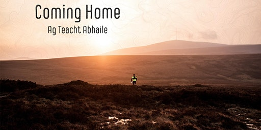 Coming Home - Ag Teacht Abhaile: our Irish Premiere