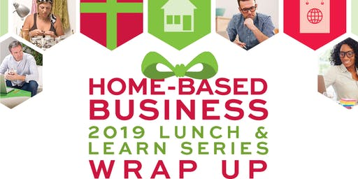 2019 Home-based Business Lunch & Learn Series Wrap Up Event