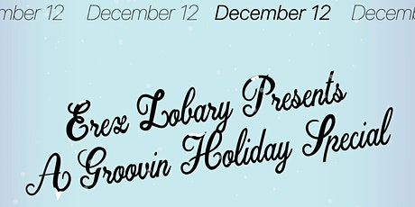 Erez Zobary Presents: A Groovin' Holiday Special tickets