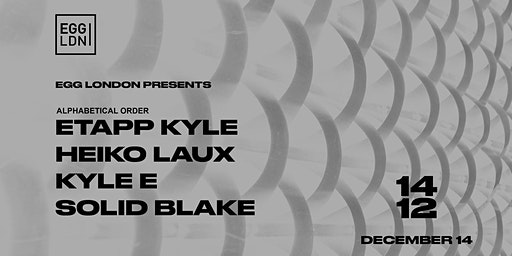 EGG LDN Pres: Etapp Kyle, Heiko Laux, Kyle E & Solid Blake