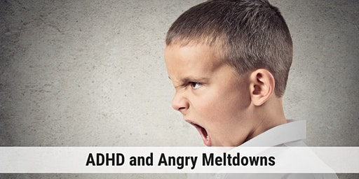 ADHD and Angry Meltdowns: Addressing the Root Cause