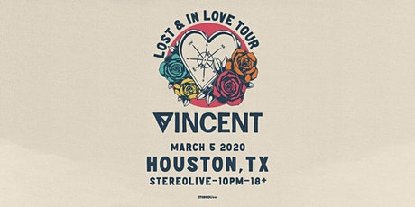 Vincent - Lost & In Love Tour - Stereo Live Houston tickets
