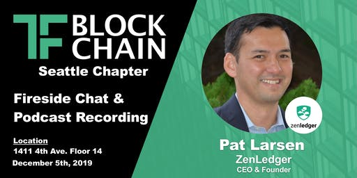 Managing Taxes behind Crypto  | Fireside Chat w/ ZenLedger CEO, Pat Larsen | TF Seattle Chapter | Dec 5, 2019