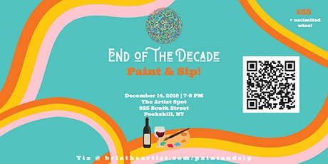END OF THE DECADE Paint & Sip!! tickets