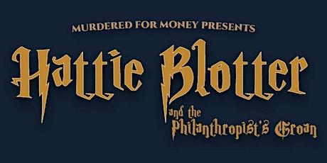 Hattie Blotter and the Philanthropist's Groan- Wizard School Murder Mystery tickets