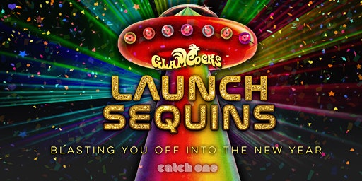GlamCocks Present: LAUNCH SEQUINS- An Interstellar NYE Bash