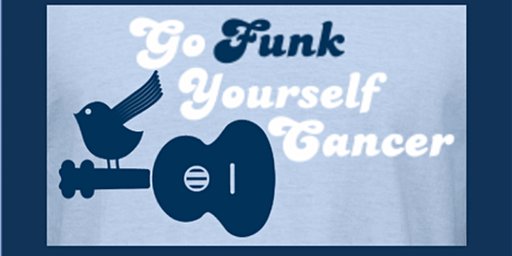 5th Annual GFYC Go FUNK Yourself Cancer FUNdraiser tickets