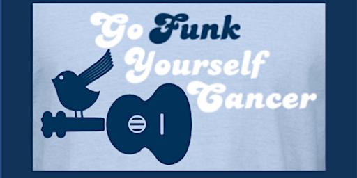 5th Annual GFYC Go FUNK Yourself Cancer FUNdraiser