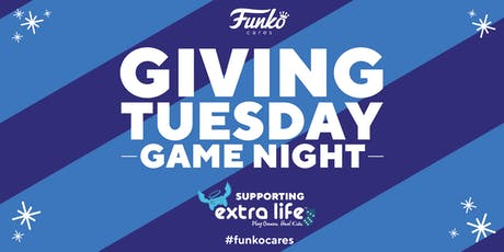 Giving Tuesday Game Night at Funko HQ - supporting Extra Life tickets