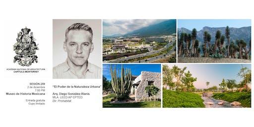 "Sesión 259. ""El poder de la naturaleza urbana""  Arq. Diego Gonz´alez Alanis"