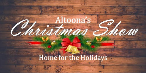 Altoona's Christmas Show: Home for the Holidays