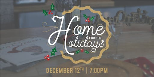 Home for the Holidays | Thursday Dec. 12th @ 7:00pm