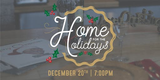 Home for the Holidays | Friday Dec. 20th @ 7:00pm
