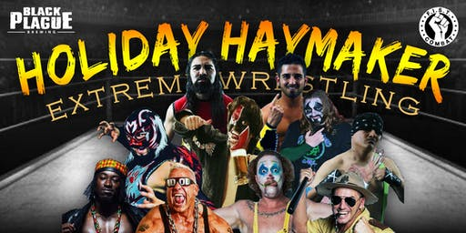 Holiday Haymaker Extreme Wrestling at BLACK PLAGUE
