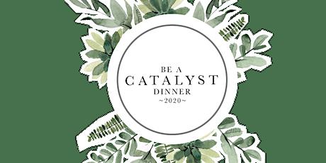 Be A Catalyst Dinner tickets