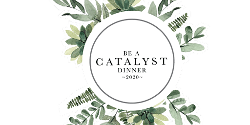 Be A Catalyst Dinner