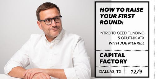 How to Raise Your First Round: Intro to Seed Funding & Sputnik ATX at Capital Factory
