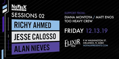 Nofaux Presents: Sessions 02 w/ Richy Ahmed, Jesse Calosso & Alan Nieves tickets