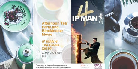 21 DEC: AFTERNOON TEA PARTY AND IP MAN 4: THE FINALE 2019 tickets