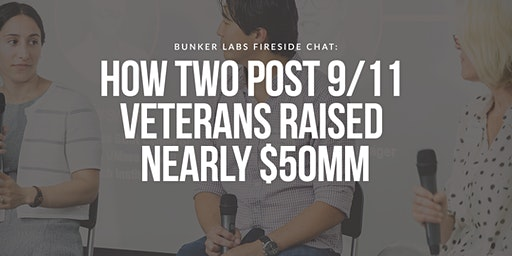 Fireside Chat: How Two Post 9/11 Veterans Raised Nearly $50MM