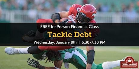 Tackle Debt   Free Financial Class, Medicine Hat tickets