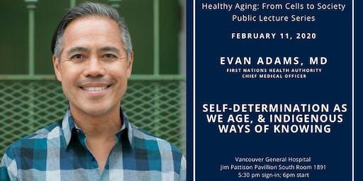 Self-Determination as We Age, and Indigenous Ways of Knowing | Evan Adams