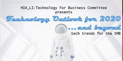 HIA-LI - Technology For Business Committee - Technology Outlook for 2020 and Beyond!