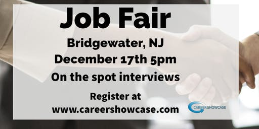Bridgewater, NJ Job Fair. Wednesday December 17, 2019 5pm. On the spot interviews with multiple companies.